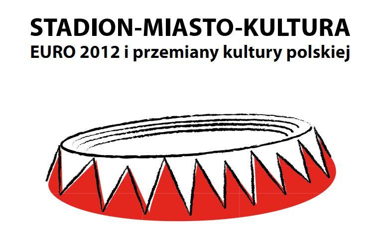 Stadion-Miasto-Kultura. EURO 2012 i przemiany kultury polskiej