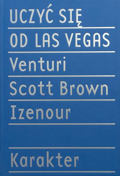 Robert Venturi, Denise Scott Brown Uczyć się od Las Vegas. Zapomniana symbolika formy architektonicznej